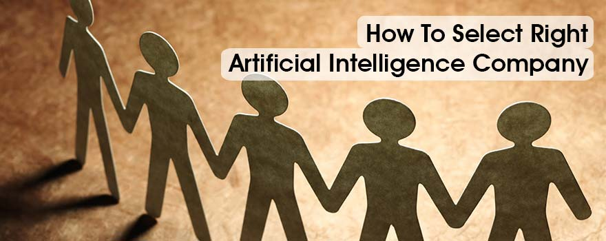 Selecting Right Artificial Intelligence Company