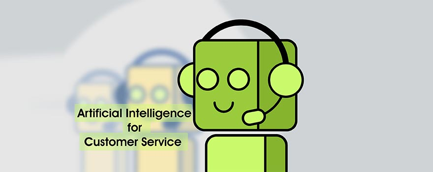 Artificial Intelligence for Customer Service